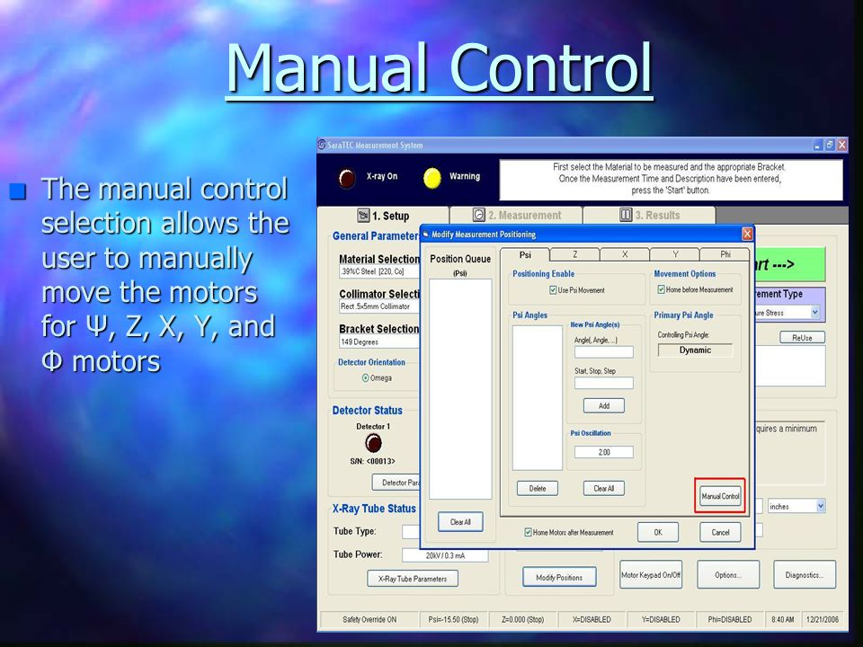 Manual Control The manual control selection allows the user to manually move the motors for Ψ, Z, X, Y, and Φ motors.