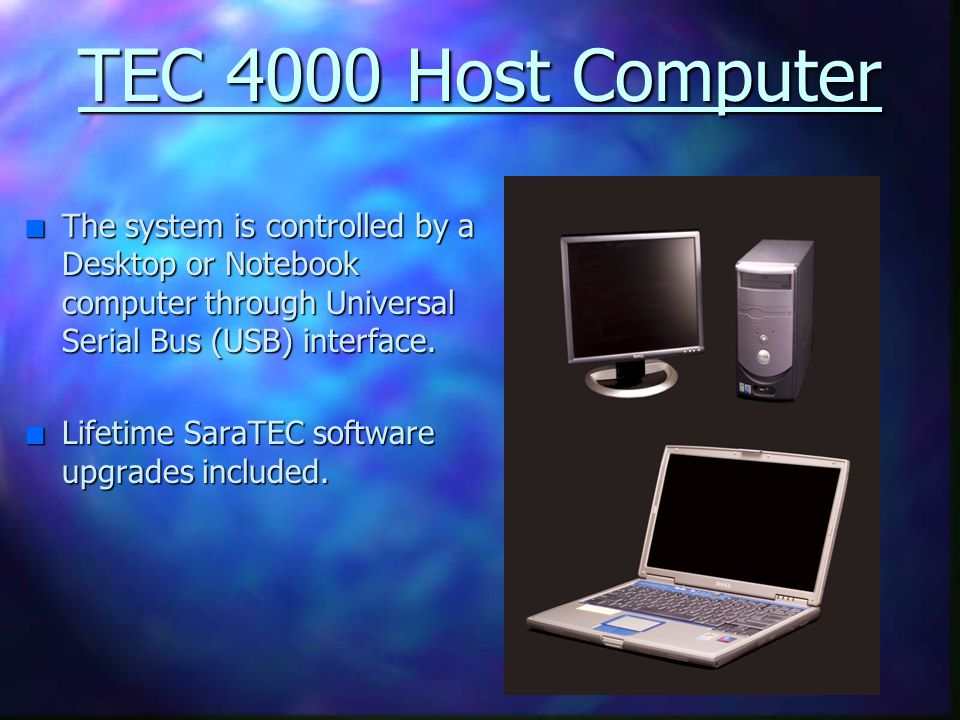 TEC 4000 Host Computer The system is controlled by a Desktop or Notebook computer through Universal Serial Bus (USB) interface.