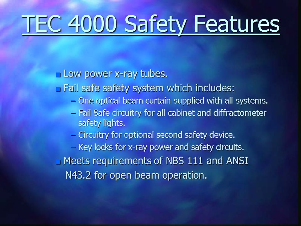 TEC 4000 Safety Features Low power x-ray tubes.