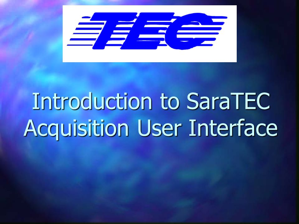 Introduction to SaraTEC Acquisition User Interface