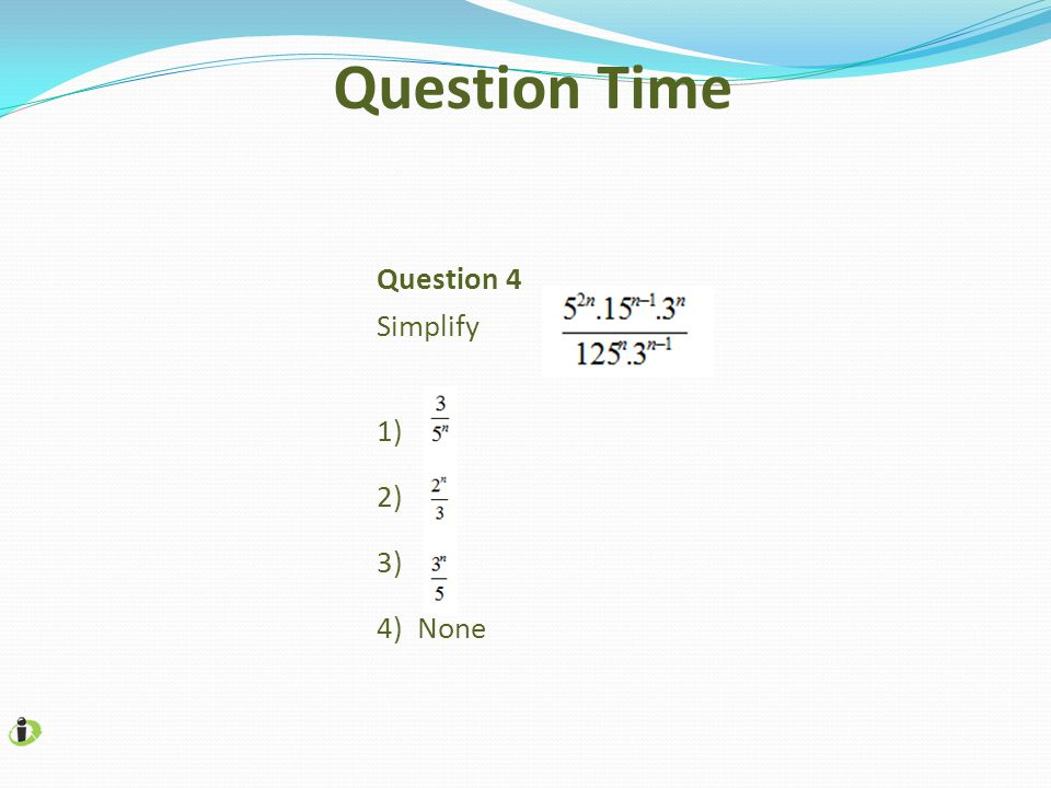 Question Time Question 4 Simplify 1) 2) 3) 4) None