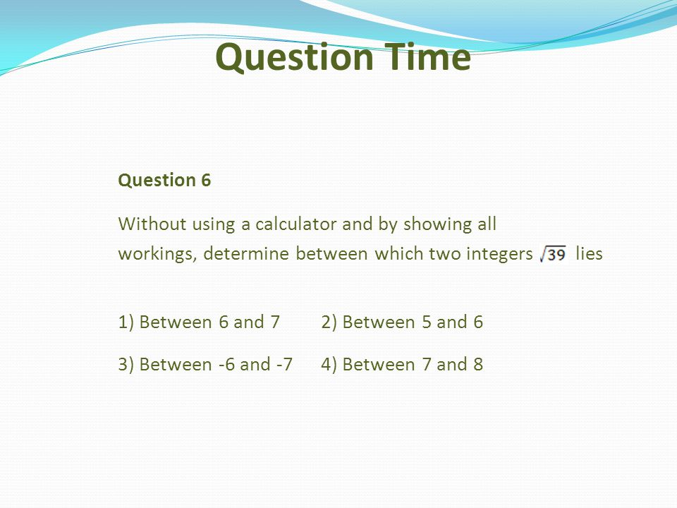 Question Time Question 6 Without using a calculator and by showing all