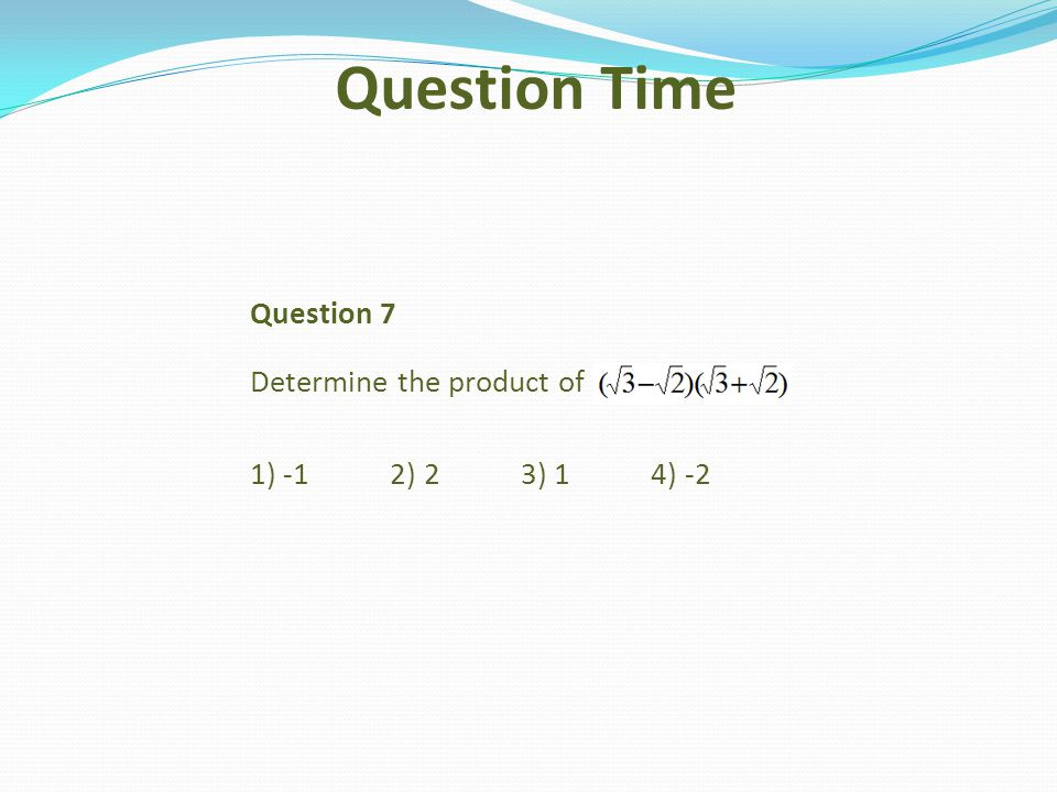 Question Time Question 7 Determine the product of