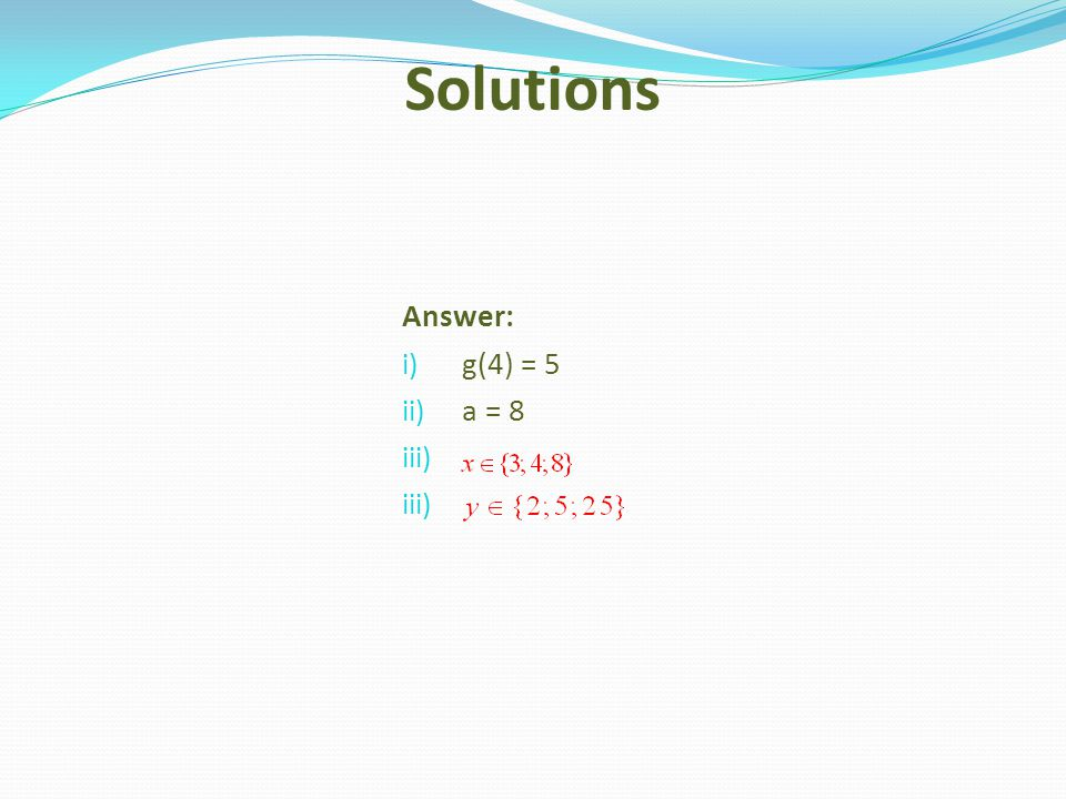 Solutions Answer: g(4) = 5 a = 8