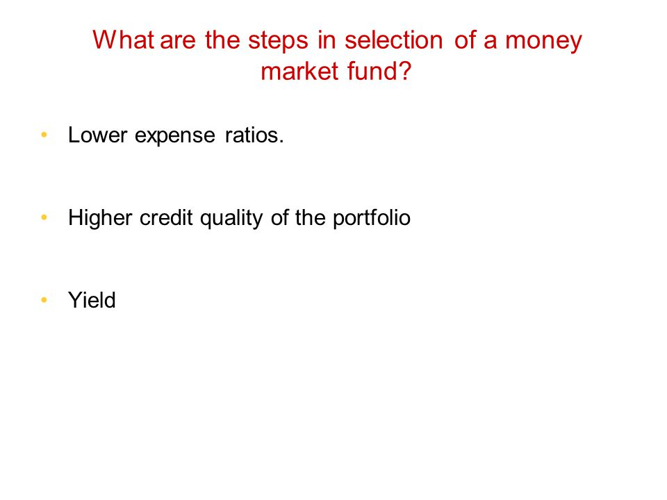 What are the steps in selection of a money market fund