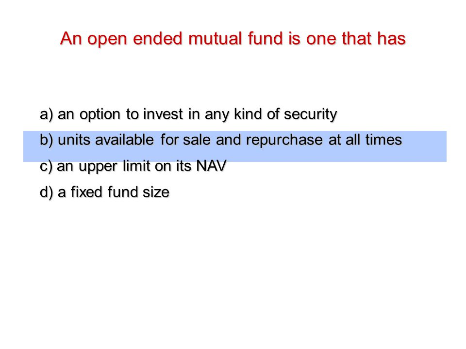An open ended mutual fund is one that has