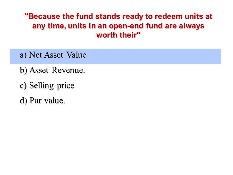 a) Net Asset Value b) Asset Revenue. c) Selling price d) Par value.