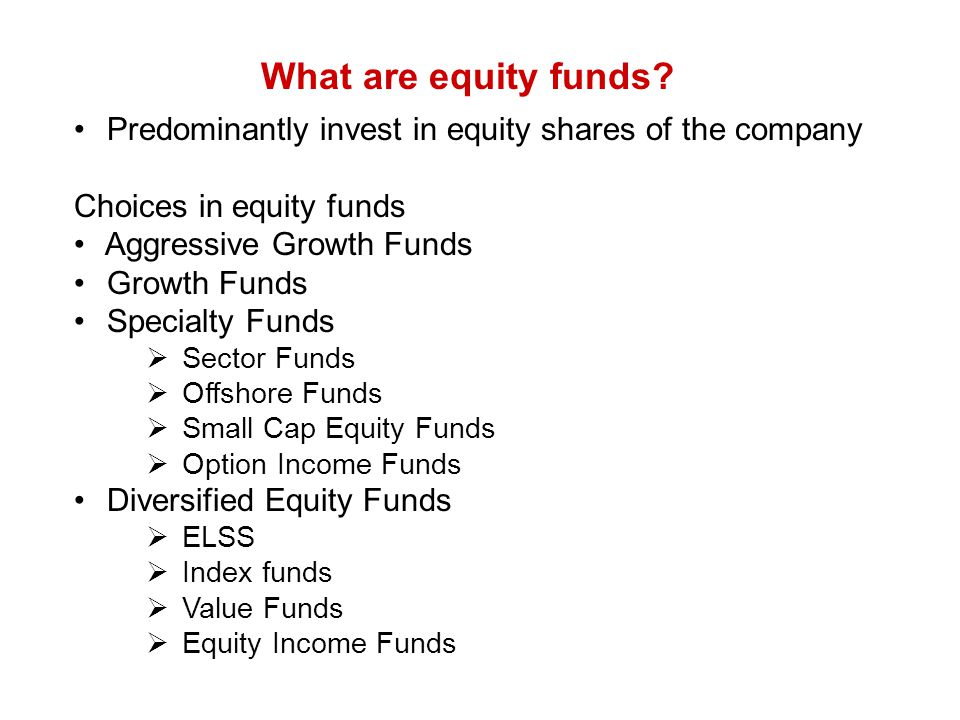 What are equity funds Predominantly invest in equity shares of the company. Choices in equity funds.