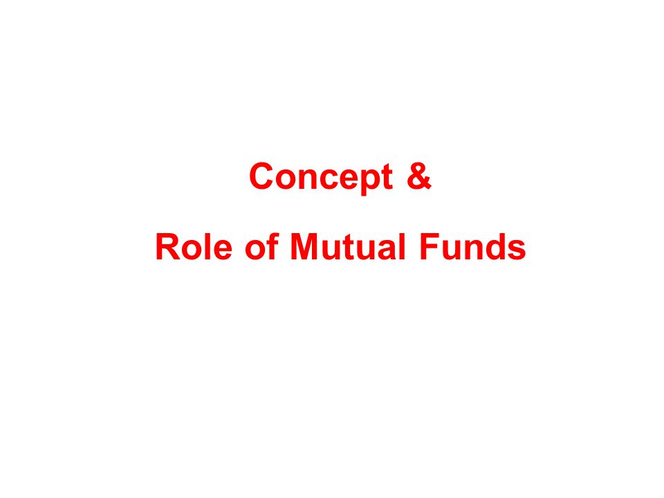 Concept & Role of Mutual Funds