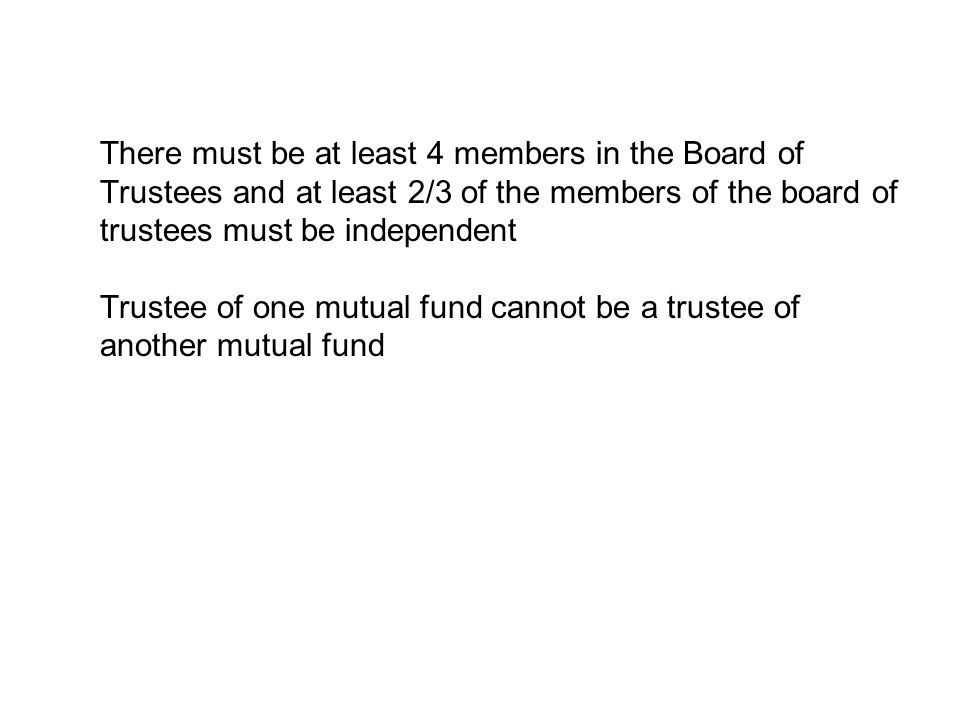 There must be at least 4 members in the Board of Trustees and at least 2/3 of the members of the board of trustees must be independent