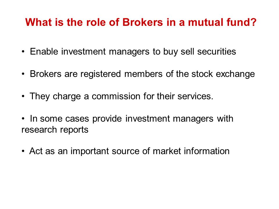 What is the role of Brokers in a mutual fund