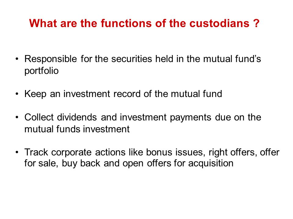 What are the functions of the custodians