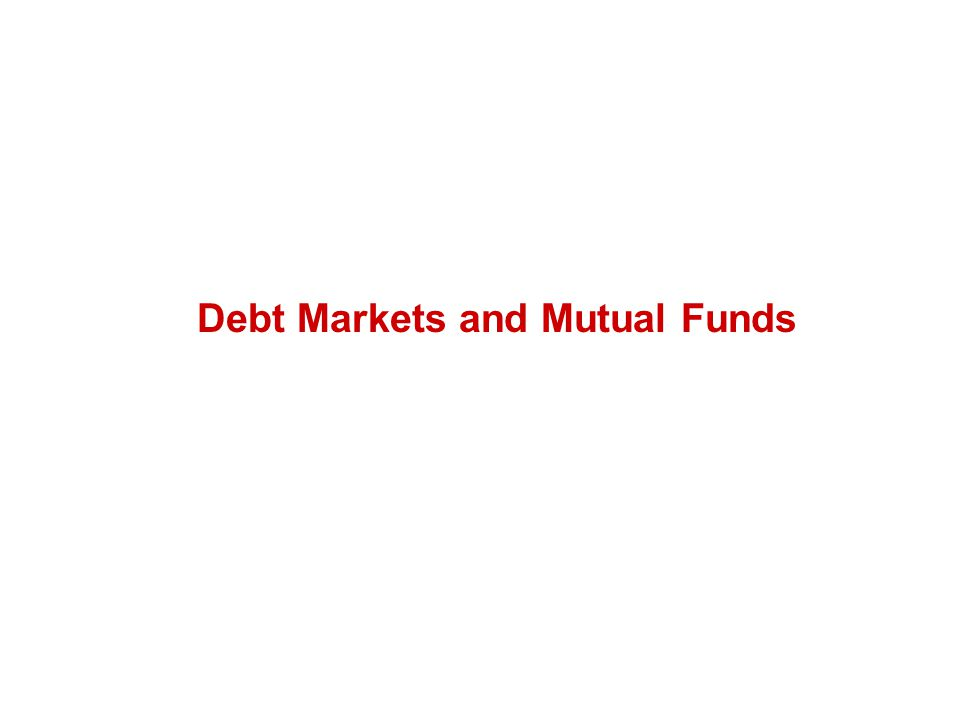 Debt Markets and Mutual Funds
