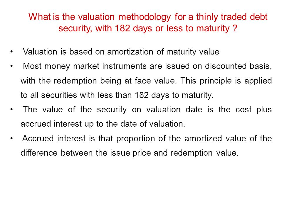 What is the valuation methodology for a thinly traded debt security, with 182 days or less to maturity