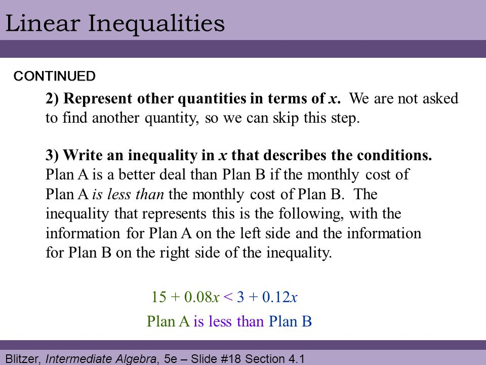 Linear Inequalities CONTINUED. 2) Represent other quantities in terms of x. We are not asked to find another quantity, so we can skip this step.