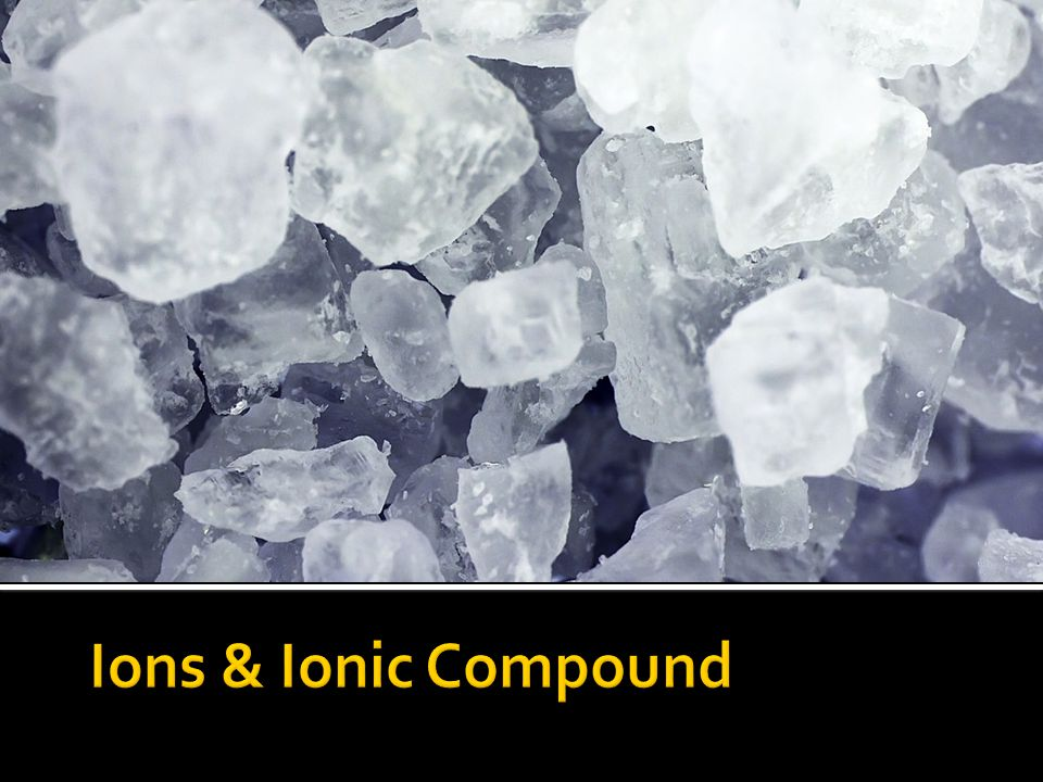 Ions & Ionic Compound