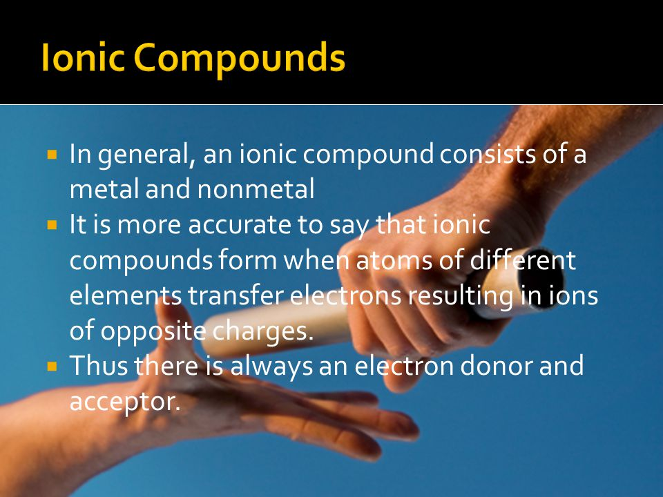 Ionic Compounds In general, an ionic compound consists of a metal and nonmetal.