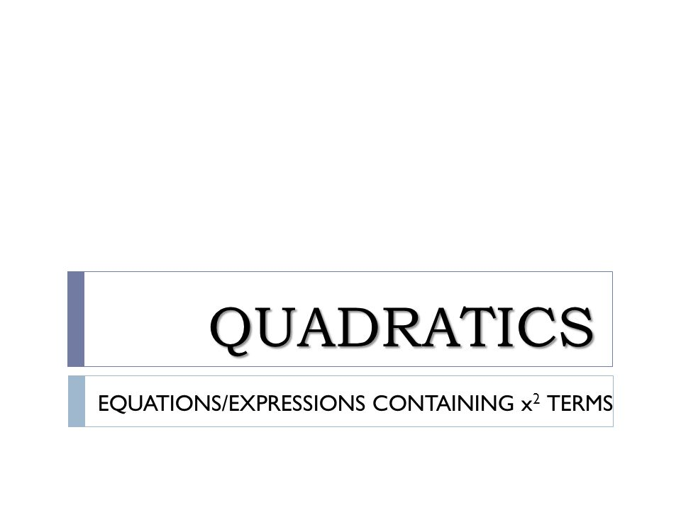 QUADRATICS EQUATIONS/EXPRESSIONS CONTAINING x2 TERMS