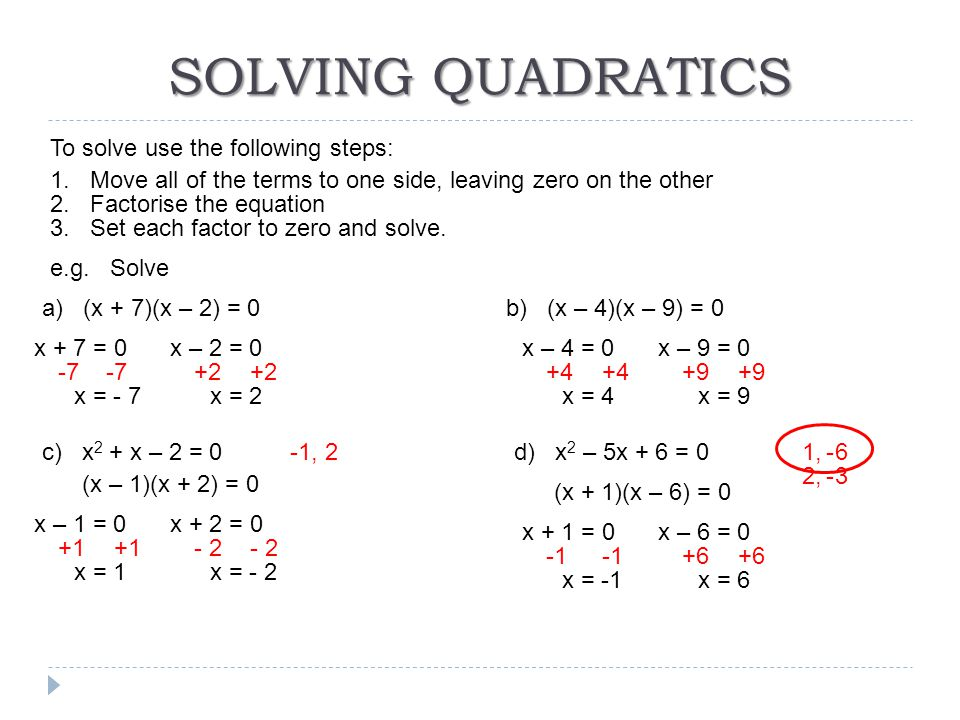 SOLVING QUADRATICS To solve use the following steps: