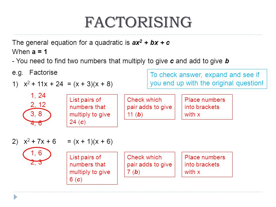 FACTORISING The general equation for a quadratic is ax2 + bx + c