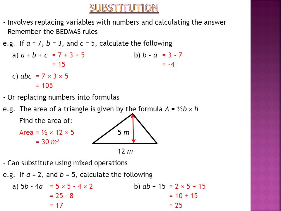SUBSTITUTION - Involves replacing variables with numbers and calculating the answer. - Remember the BEDMAS rules.