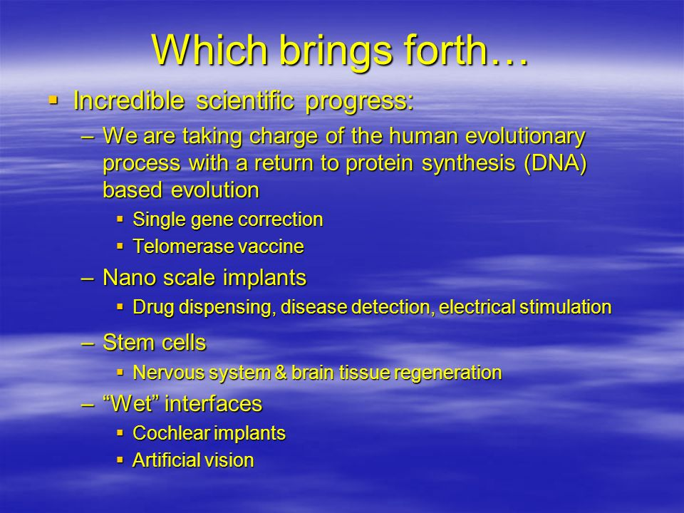 Which brings forth… Incredible scientific progress: