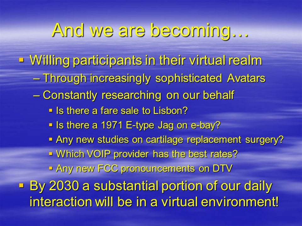 And we are becoming… Willing participants in their virtual realm