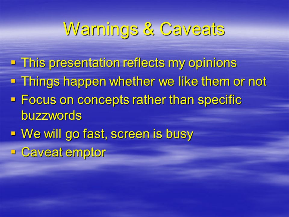 Warnings & Caveats This presentation reflects my opinions