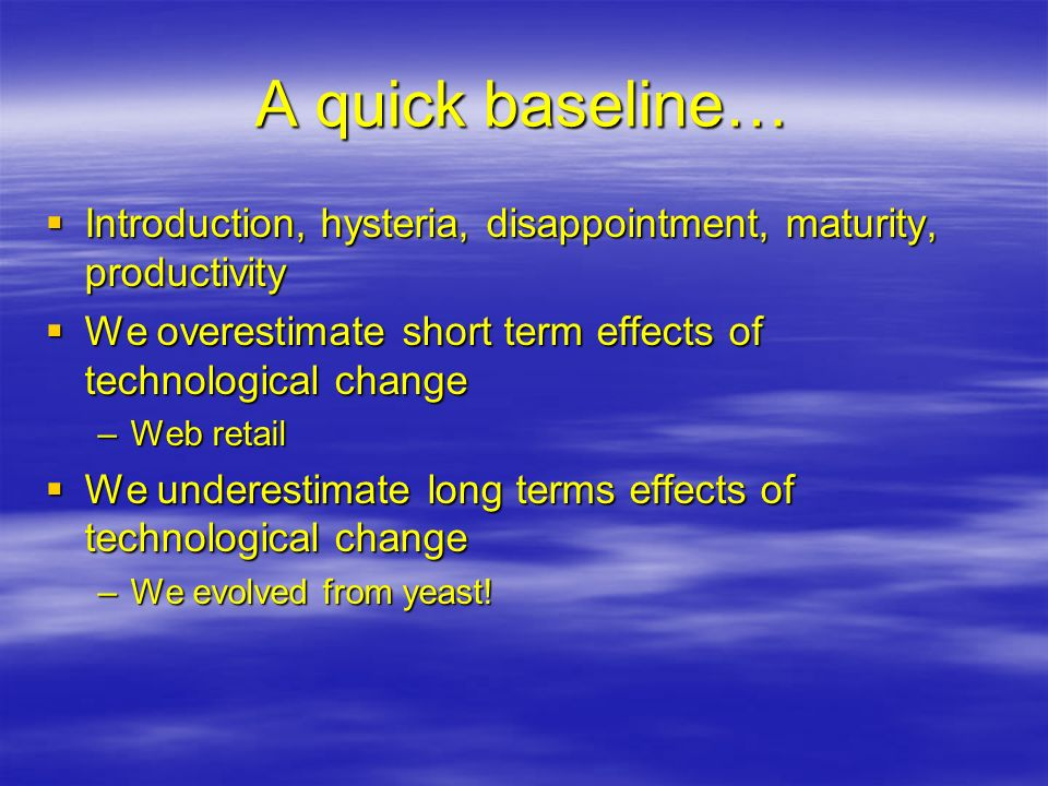 A quick baseline… Introduction, hysteria, disappointment, maturity, productivity. We overestimate short term effects of technological change.