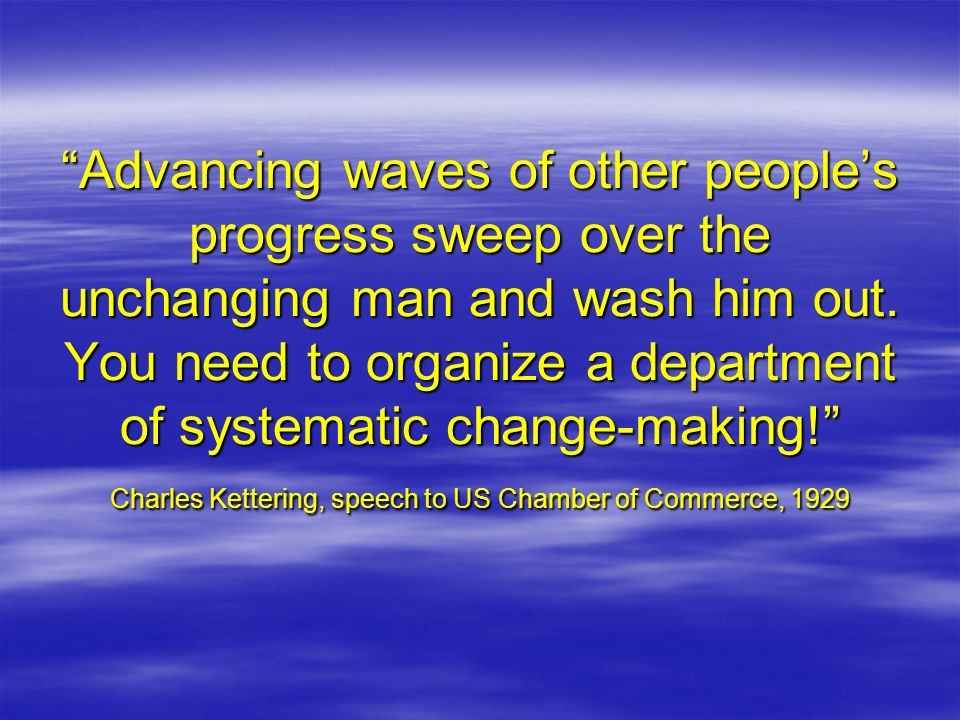 Advancing waves of other people's progress sweep over the unchanging man and wash him out.