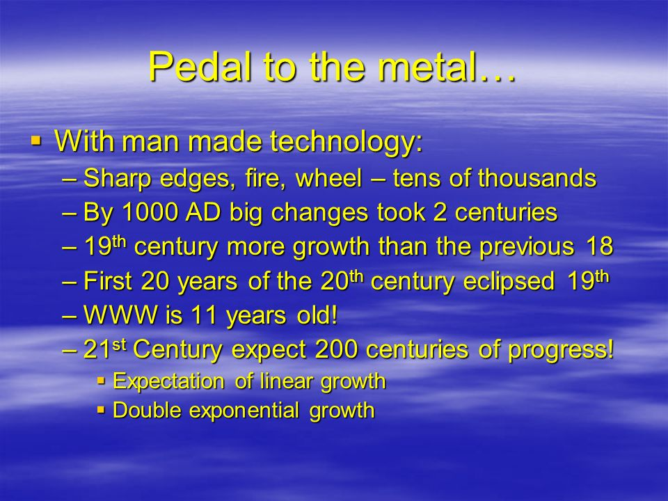 Pedal to the metal… With man made technology: