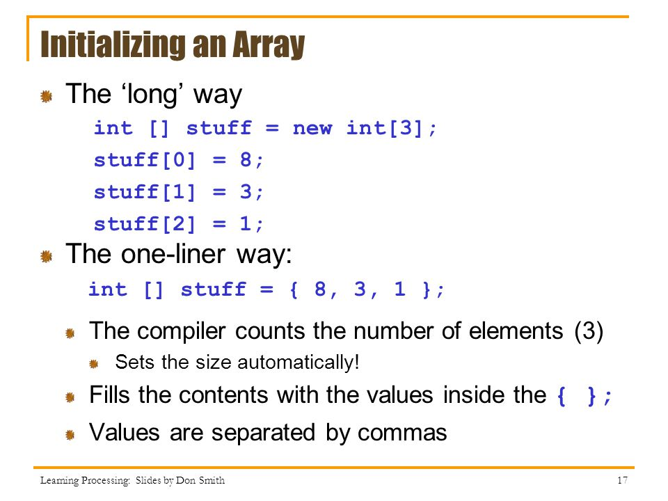 Initializing an Array The 'long' way The one-liner way: