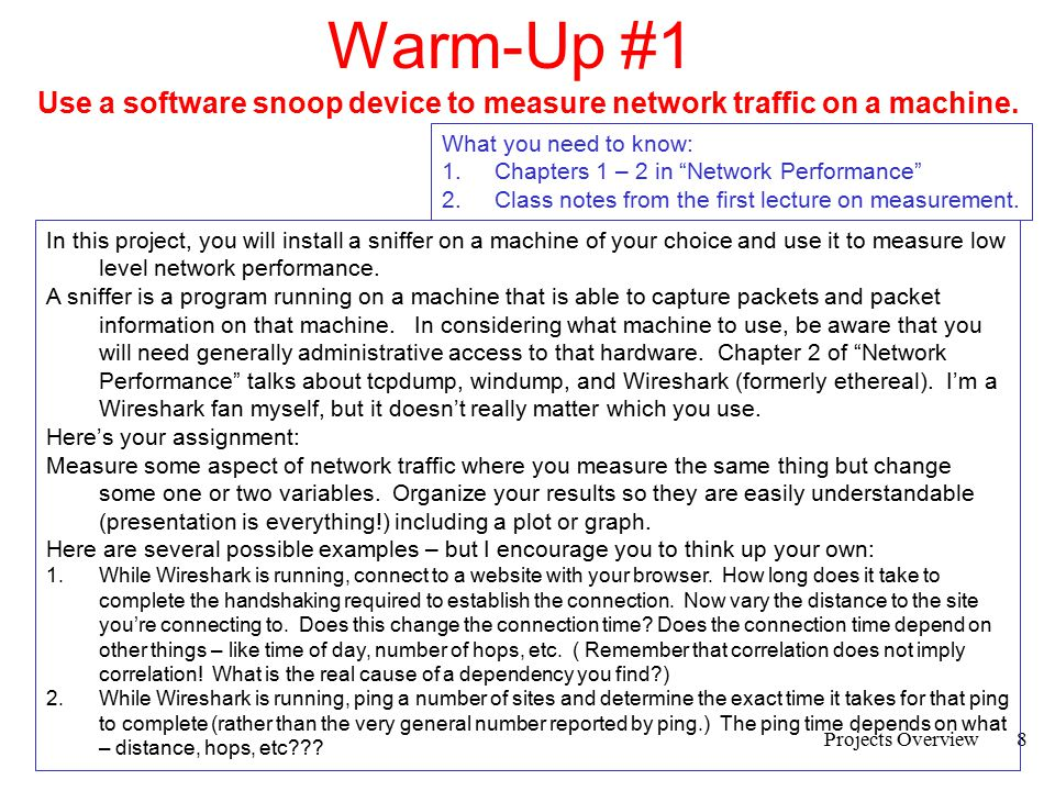Warm-Up #1 Use a software snoop device to measure network traffic on a machine. What you need to know: