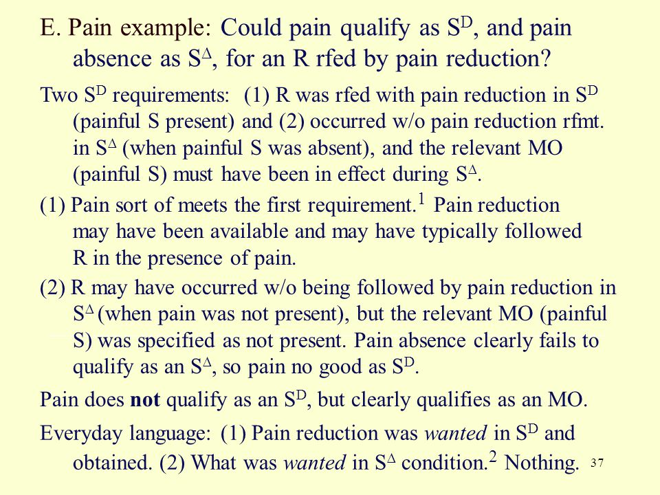 E. Pain example: Could pain qualify as SD, and pain absence as S∆, for an R rfed by pain reduction