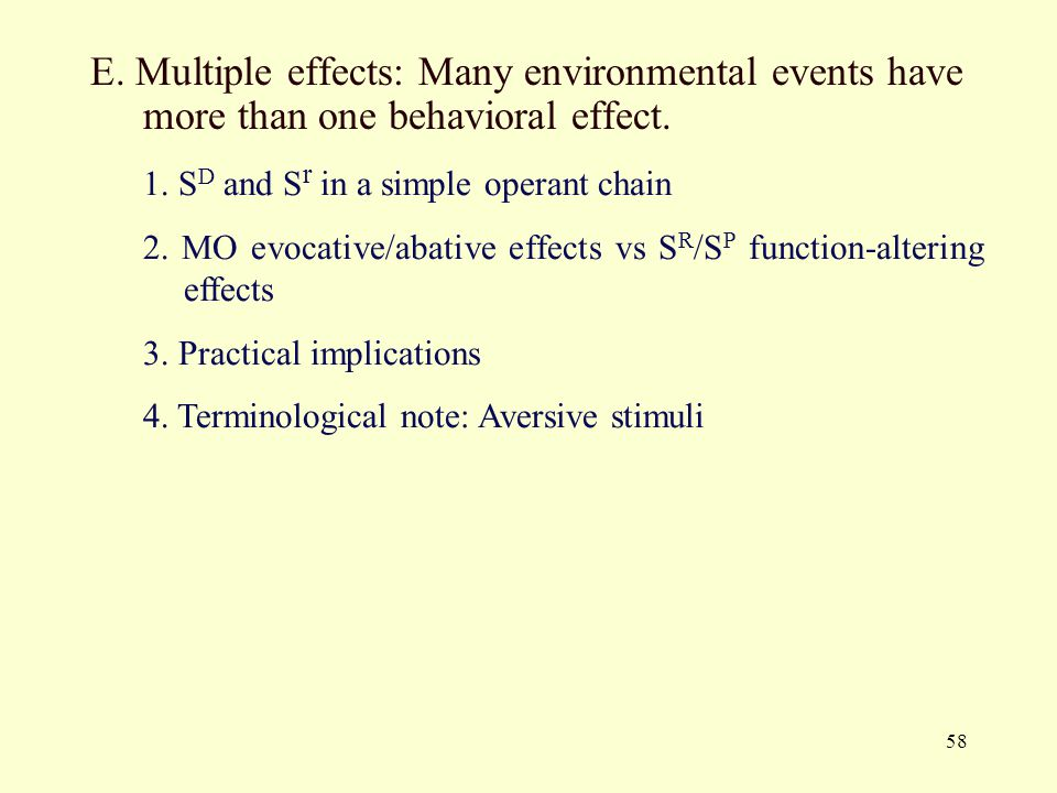 E. Multiple effects: Many environmental events have more than one behavioral effect.