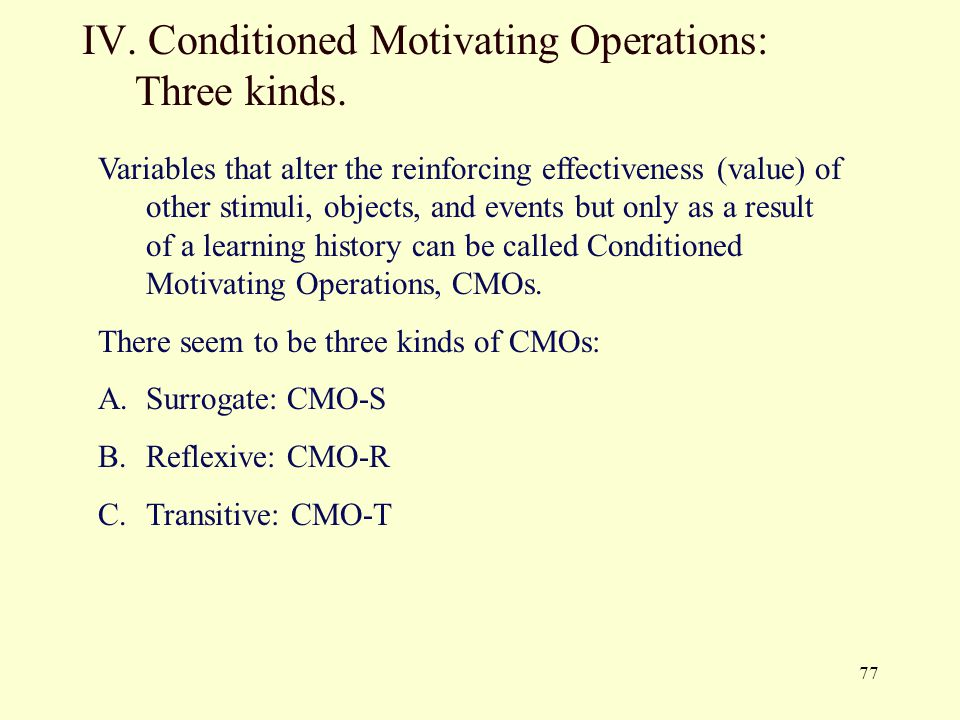 IV. Conditioned Motivating Operations: Three kinds.