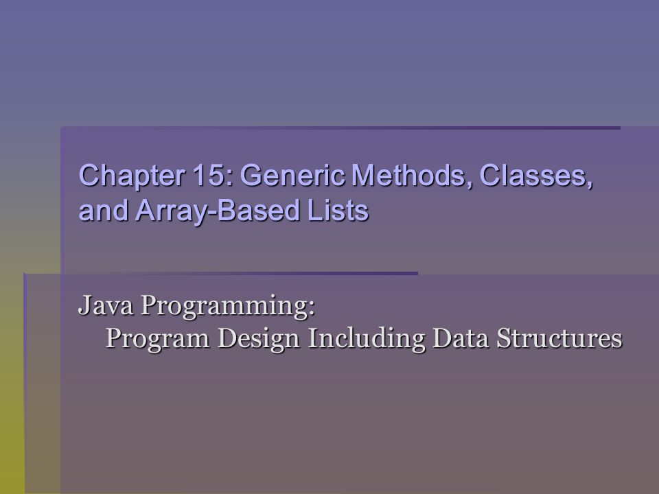 Chapter 15: Generic Methods, Classes, and Array-Based Lists