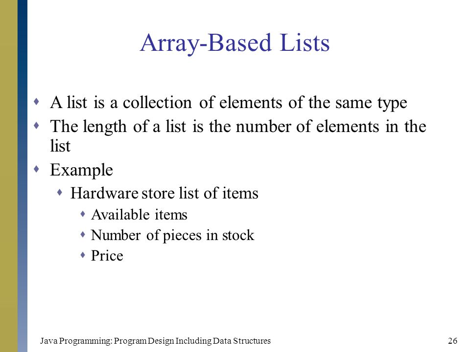 Array-Based Lists A list is a collection of elements of the same type