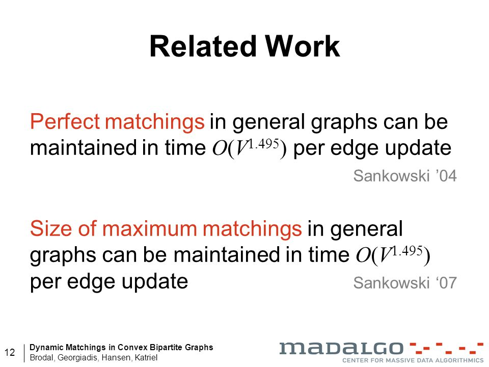 Related Work Perfect matchings in general graphs can be maintained in time O(V1.495) per edge update Sankowski '04.