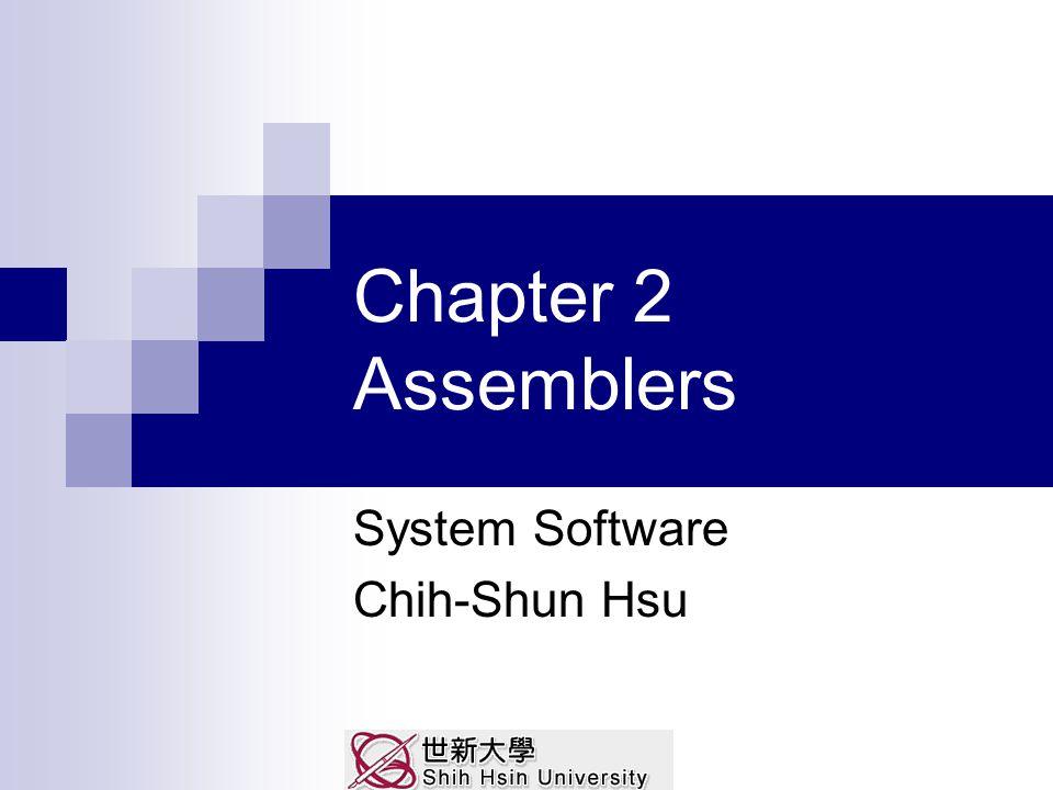 System Software Chih-Shun Hsu