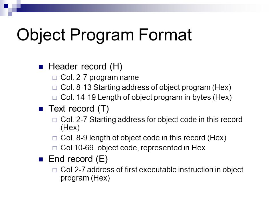 Object Program Format Header record (H) Text record (T) End record (E)