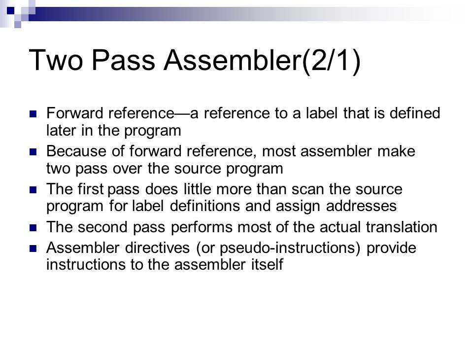 Two Pass Assembler(2/1) Forward reference—a reference to a label that is defined later in the program.