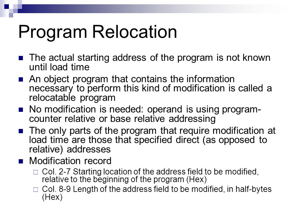 Program Relocation The actual starting address of the program is not known until load time.