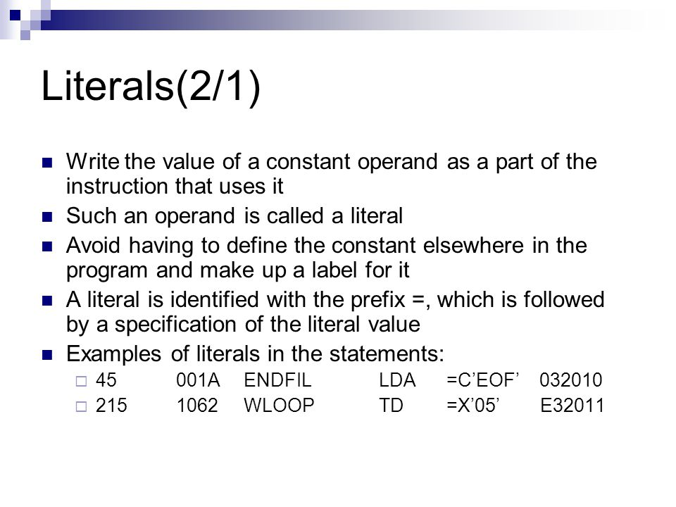 Literals(2/1) Write the value of a constant operand as a part of the instruction that uses it. Such an operand is called a literal.