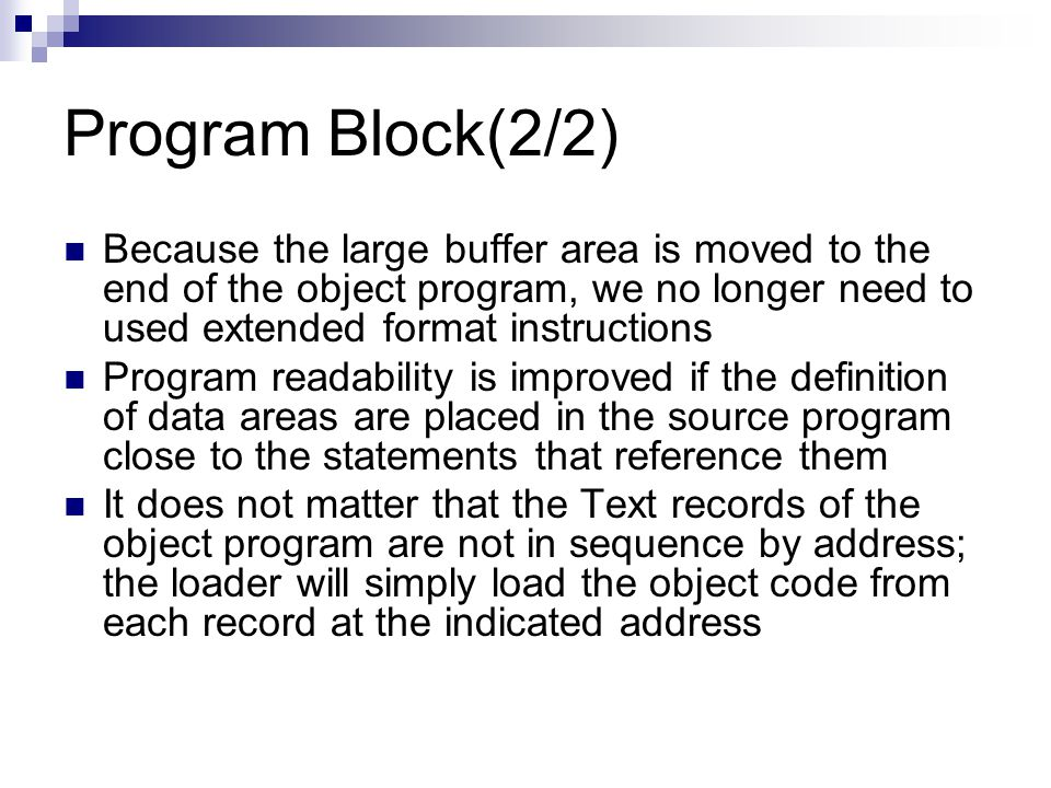 Program Block(2/2) Because the large buffer area is moved to the end of the object program, we no longer need to used extended format instructions.