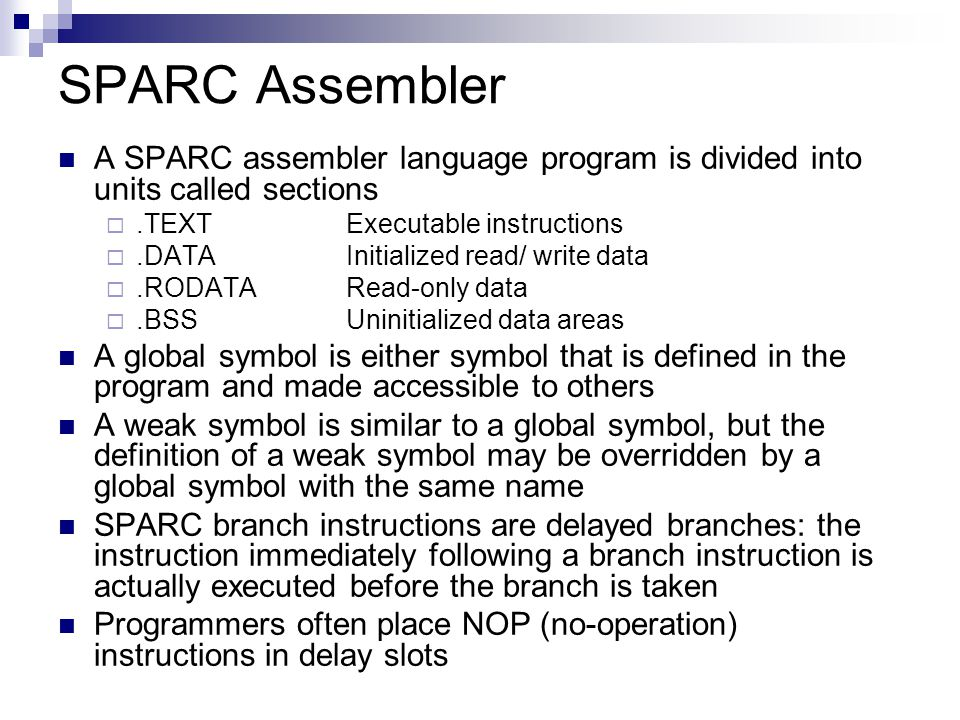 SPARC Assembler A SPARC assembler language program is divided into units called sections. .TEXT Executable instructions.