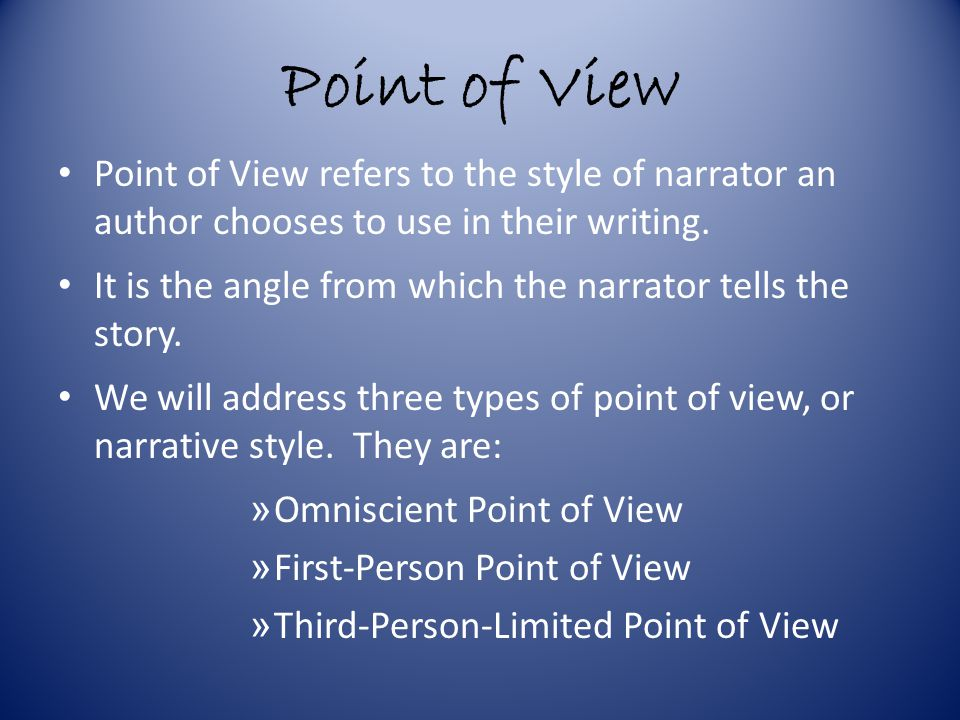 Point of View Point of View refers to the style of narrator an author chooses to use in their writing.