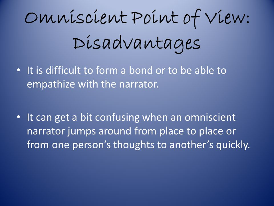 Omniscient Point of View: Disadvantages