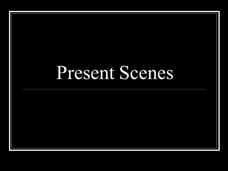 Present Scenes