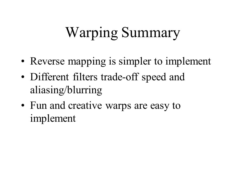 Warping Summary Reverse mapping is simpler to implement